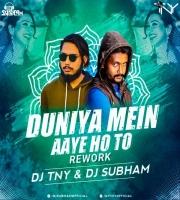 Duniya Mein Aaye (Remix) - Dj TNY n Dj Subham
