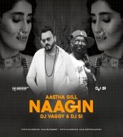 Naagin Aastha Gill -(Remix) - DJ Vaggy X DJ SI
