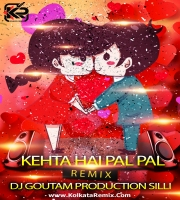 Kehta Hai Pal Pal (Remix) - Dj Goutam Production Silli