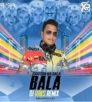 Shaitan Ka Saala ( Bala ) Remix - Dj Raks