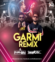 Garmi - ( REMIX) - DJ PURVISH AND DJ NAFIZZ