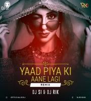 Yaad Piya Ki (Remix) - Dj Si X Dj Rik