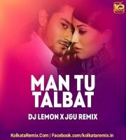 Man Tu Talbat (Remix) - DJ Lemon X J&U