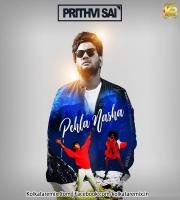 Pehla Nasha - Prithvi Sai