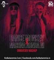 Dance Monkey X Nachna Aunda Ni (Mashup) - Groovedev