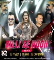 Dilli Se Hu B.C. 2 (Starboy LOC) - DJs Vaggy, Hani,  Somairah MashUp