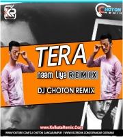 Tera Naam Liya (Remix) - DJ Choton