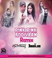 Pink Pink Addiyaan (Remix) - DJ Smilee And DJ Chirag