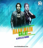 HAAN MAIN GALAT (TWIST 2.0) - DJ DITS And DJ VARSHA