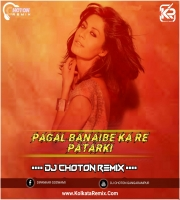 Pagal Banaibe Ka Re Patarki (Remix) - Dj Choton