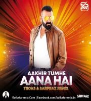 Aakhir Tumhe Aana Hai (Remix) - TRON3 & Sarfraz