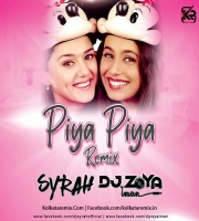 Piya Piya (Remix) - DJ Syrah x DJ Zoya Iman