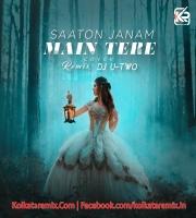 Saaton Janam Main Tere (Cover) Remix Ft. Dj U-Two