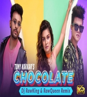 Chocolate Remix (Tony Kakkar) - Dj RawKing And RawQueen