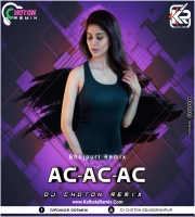 Ac AC AC(Bhojpuri Official Remix) - Dj Choton