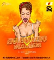 Eka Eka Keno Valo Lage Na(Remix)-DJ SHS X SN Brothers