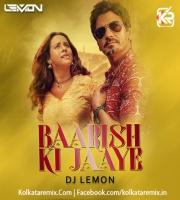 Baarish Ki Jaaye Remix - DJ Lemon