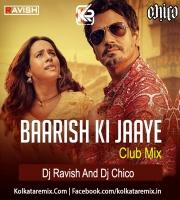 Baarish Ki Jaaye (Club Mix) - DJ Ravish And DJ Chico