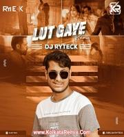Lut Gaye (Remix) - DJ Ryteck
