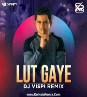 Lut Gaye (Remix) - DJ Vispi