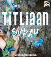 Titliaan (Remix) - DJ Syrah