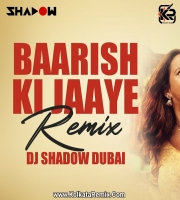 Baarish Ki Jaaye (Remix) - DJ Shadow Dubai