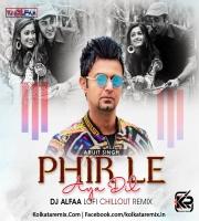 Phir Le Aya Dil (Lofi Chillout Mix) - DJ Alfaa