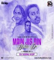 MAIN JIS DIN BHULAA DU (REMIX) - DJ SEENU KGP