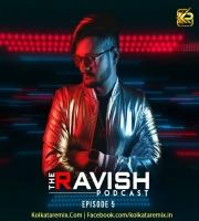 The Ravish Podcast - Episode 5