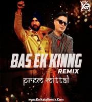 Bas Ek Kinng - Remix By Prem Mittal