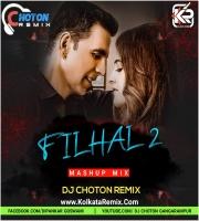 Filhaal 2 (Mashup) - Dj Choton