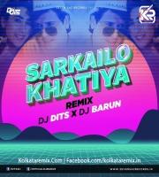 Sarkailo Khatiya (Remix) - DJ Dits And DJ Barun